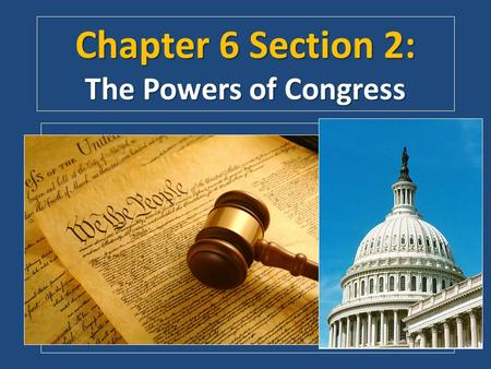 Chapter 6 Section 2: The Powers of Congress. I. Legislative Powers A. Article I, Section 8 A. Article I, Section 8 of the Constitution lists Congress's.