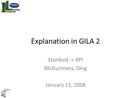 Explanation in GILA 2 Stanford -> RPI McGuinness, Ding January 15, 2008.