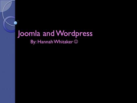 Joomla and Wordpress By: Hannah Whitaker. Joomla Joomla? What is this and what does it do? Joomla is a award-winning content management system (CMS).