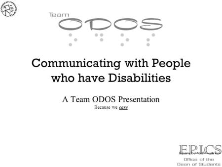 Communicating with People who have Disabilities A Team ODOS Presentation Because we care.