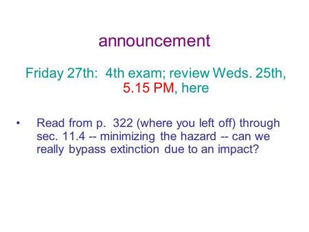Announcement Friday 27th: 4th exam; review Weds. 25th, 5.15 PM, here Read from p. 322 (where you left off) through sec. 11.4 -- minimizing the hazard --