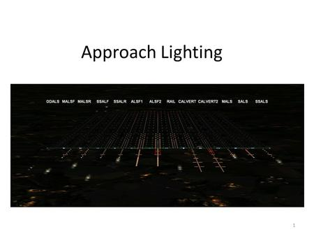 Approach Lighting 1. Approach Lighting System (ALS) The ALS is an airport lighting system that projects light in a directional pattern to help a pilot.