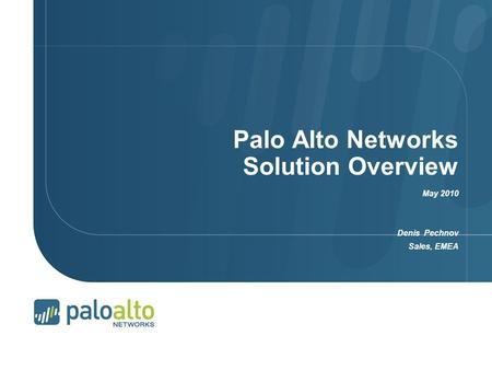 Palo Alto Networks Solution Overview May 2010 Denis Pechnov Sales, EMEA.