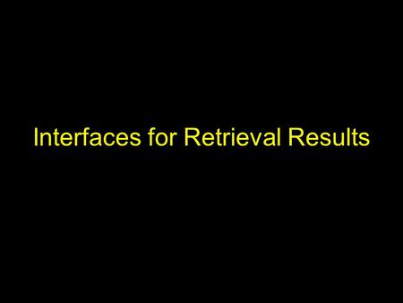 Interfaces for Retrieval Results. Information Retrieval Activities Selecting a collection –Talked about last class –Lists, overviews, wizards, automatic.