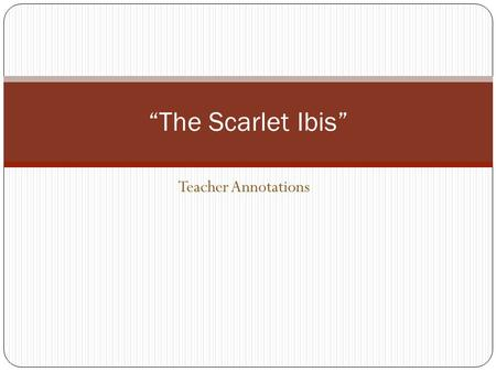 "Teacher Annotations ""The Scarlet Ibis"". Activity 1. Compare the Cornell Notes you took last night with a shoulder partner 1. What did you write down (connections."
