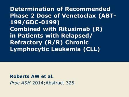 Determination of Recommended Phase 2 Dose of Venetoclax (ABT- 199/GDC-0199) Combined with Rituximab (R) in Patients with Relapsed/ Refractory (R/R) Chronic.