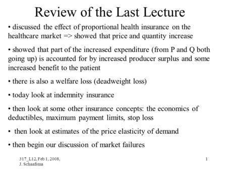317_L12, Feb 1, 2008, J. Schaafsma 1 Review of the Last Lecture discussed the effect of proportional health insurance on the healthcare market => showed.