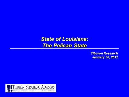 State of Louisiana: The Pelican State Tiburon Research January 30, 2012.