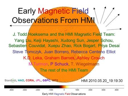 Early HMI Magnetic Field Observations Early Magnetic Field Observations From HMI J. Todd Hoeksema and the HMI Magnetic Field Team: Yang Liu, Keiji Hayashi,