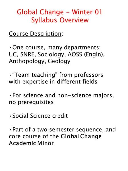 "Course Description: One course, many departments: UC, SNRE, Sociology, AOSS (Engin), Anthopology, Geology ""Team teaching"" from professors with expertise."