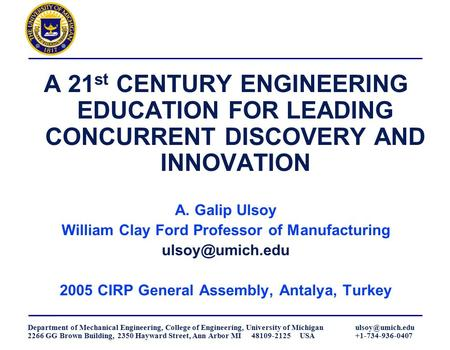 A. Galip Ulsoy, William Clay Ford Professor of Manufacturing Mechanical Engineering, University of Michigan, Ann Arbor, MI 48109-2125 USA August 25, 2005.