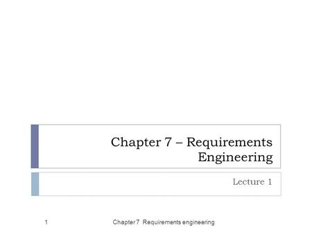 Chapter 7 – Requirements Engineering Lecture 1 Chapter 7 Requirements engineering1.