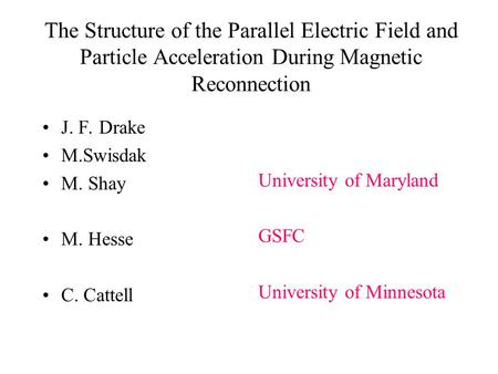 The Structure of the Parallel Electric Field and Particle Acceleration During Magnetic Reconnection J. F. Drake M.Swisdak M. Shay M. Hesse C. Cattell University.