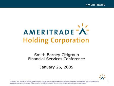 1 Ameritrade, Inc., member NASD/SIPC. Ameritrade, Inc. is a subsidiary of Ameritrade Holding Corporation. Ameritrade and Ameritrade logo are trademarks.