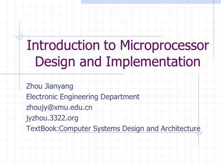 Introduction to Microprocessor Design and Implementation Zhou Jianyang Electronic Engineering Department jyzhou.3322.org TextBook:Computer.