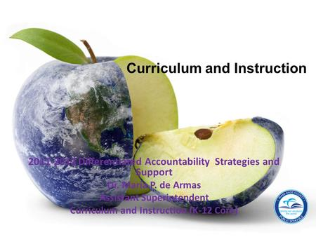 2011-2012 Differentiated Accountability Strategies and Support Dr. Maria P. de Armas Assistant Superintendent Curriculum and Instruction (K-12 Core) Curriculum.