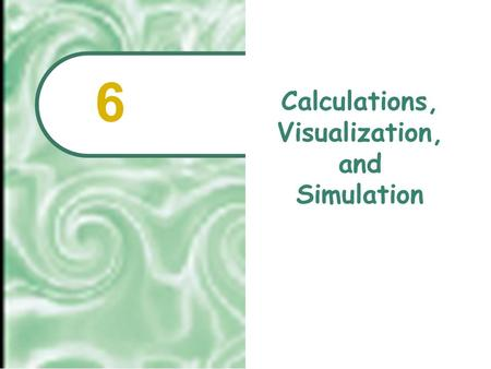Calculations, Visualization, and Simulation 6.  2001 Prentice Hall6.2 Chapter Outline The Spreadsheet: Software for Simulation and Speculation Statistical.