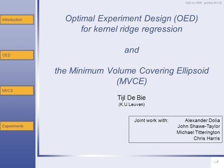 OED for KRR, and the MVCE Introduction OED MVCE Experiments Optimal Experiment Design (OED) for kernel ridge regression and the Minimum Volume Covering.