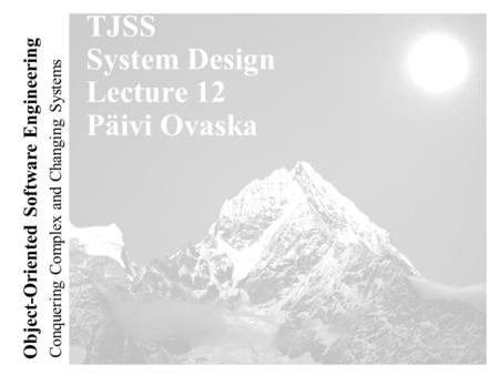 Conquering Complex and Changing Systems Object-Oriented Software Engineering TJSS System Design Lecture 12 Päivi Ovaska.