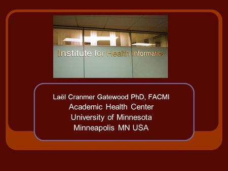 Laël Cranmer Gatewood PhD, FACMI Academic Health Center University of Minnesota Minneapolis MN USA.