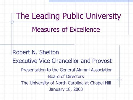 The Leading Public University Measures of Excellence Robert N. Shelton Executive Vice Chancellor and Provost Presentation to the General Alumni Association.