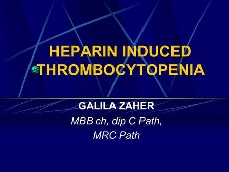 HEPARIN INDUCED THROMBOCYTOPENIA GALILA ZAHER MBB ch, dip C Path, MRC Path.
