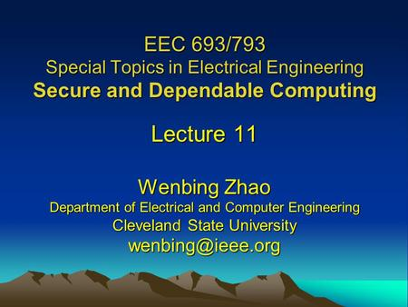EEC 693/793 Special Topics in Electrical Engineering Secure and Dependable Computing Lecture 11 Wenbing Zhao Department of Electrical and Computer Engineering.
