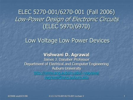 8/29/06 and 8/31/06 ELEC5270-001/6270-001 Lecture 3 1 ELEC 5270-001/6270-001 (Fall 2006) Low-Power Design of Electronic Circuits (ELEC 5970/6970) Low Voltage.