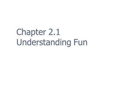 Chapter 2.1 Understanding Fun. 2 What is Fun? Dictionary: Enjoyment, a source of amusement – but that doesn't help Important to consider underlying reasons.