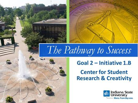 The Pathway to Success Center for Student Research & Creativity Goal 2 – Initiative 1.B.