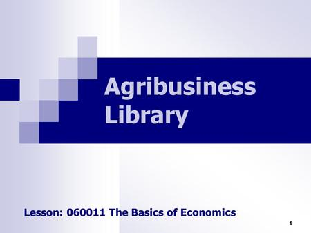 Agribusiness Library Lesson: 060011 The Basics of Economics.