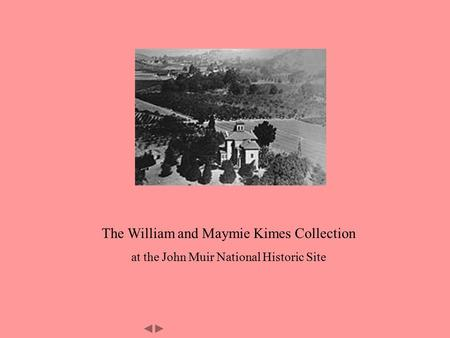 The William and Maymie Kimes Collection at the John Muir National Historic Site.