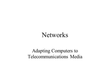 Networks Adapting Computers to Telecommunications Media.
