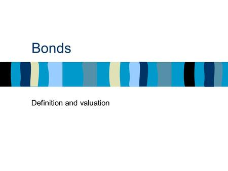Bonds Definition and valuation. Lecture plan: Foreword Definitions & concepts Valuation and YTM calculation More bond-related concepts.