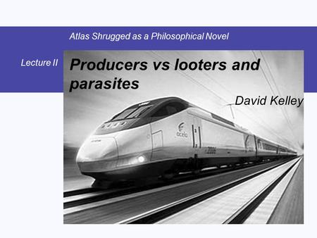 Producers vs looters and parasites David Kelley Atlas Shrugged as a Philosophical Novel Lecture II.