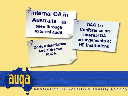 A u s t r a l i a n U n i v e r s i t i e s Q u a l i t y A g e n c y Internal QA in Australia – as seen through external audit Dorte Kristoffersen Audit.