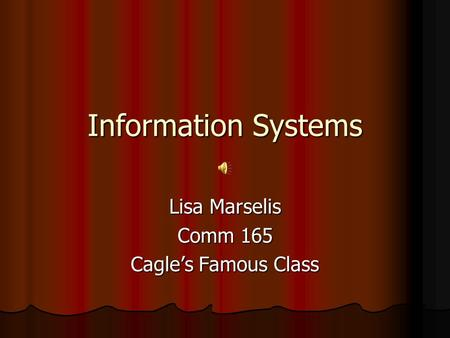 Information Systems Lisa Marselis Comm 165 Cagle's Famous Class.