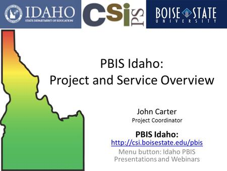 John Carter Project Coordinator PBIS Idaho:   Menu button: Idaho PBIS Presentations and Webinars.