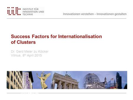 Success Factors for Internationalisation of Clusters Dr. Gerd Meier zu Köcker Vilnius, 8 th April 2015 www.bmwi.de.