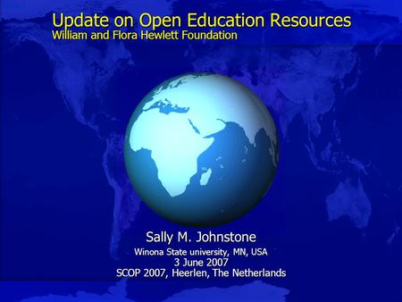 Slide 1 Update on Open Education Resources William and Flora Hewlett Foundation Sally M. Johnstone Winona State university, MN, USA 3 June 2007 SCOP 2007,