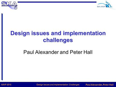 Paul Alexander, Peter Hall Design Issues and Implementation ChallengesAAVP 2010 Design issues and implementation challenges Paul Alexander and Peter Hall.