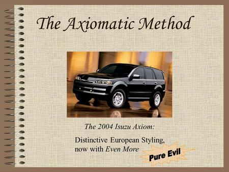 The Axiomatic Method The 2004 Isuzu Axiom: Distinctive European Styling, now with Even More.
