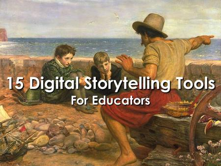 15 Digital Storytelling Tools For Educators. Storytelling is in our DNA.