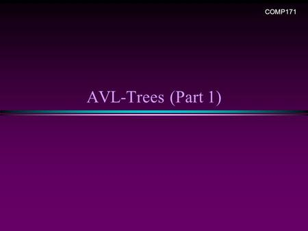 AVL-Trees (Part 1) COMP171. AVL Trees / Slide 2 * Data, a set of elements * Data structure, a structured set of elements, linear, tree, graph, … * Linear: