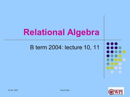 Oct 28, 2003Murali Mani Relational Algebra B term 2004: lecture 10, 11.