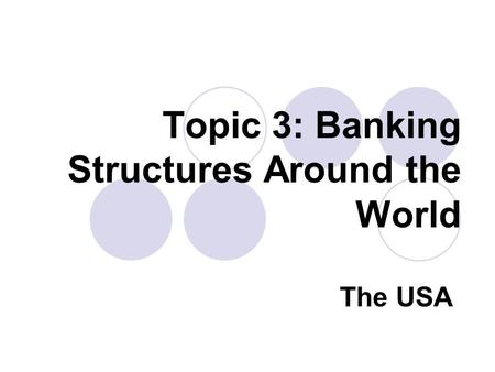 Topic 3: Banking Structures Around the World The USA.