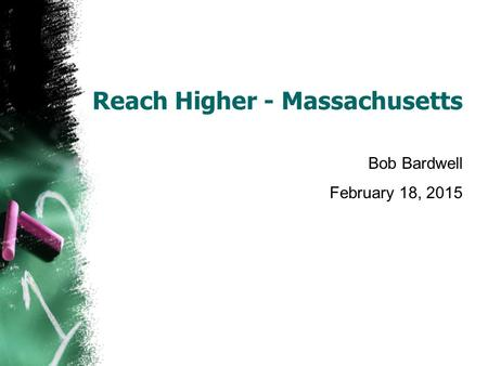 Reach Higher - Massachusetts Bob Bardwell February 18, 2015.