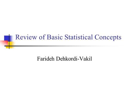 Review of Basic Statistical Concepts Farideh Dehkordi-Vakil.