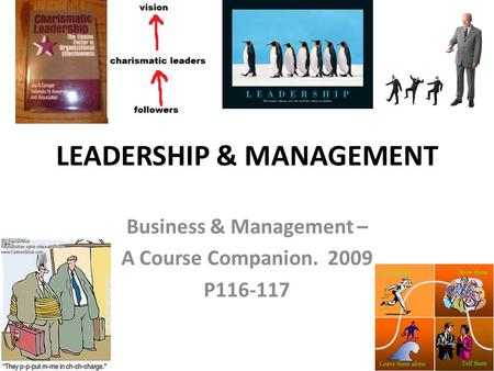 LEADERSHIP & MANAGEMENT Business & Management – A Course Companion. 2009 P116-117.