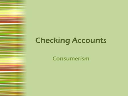 Checking Accounts Consumerism. Objectives By the end of this lesson, TLWBAT: 1.Write a check 2.Complete a check register.